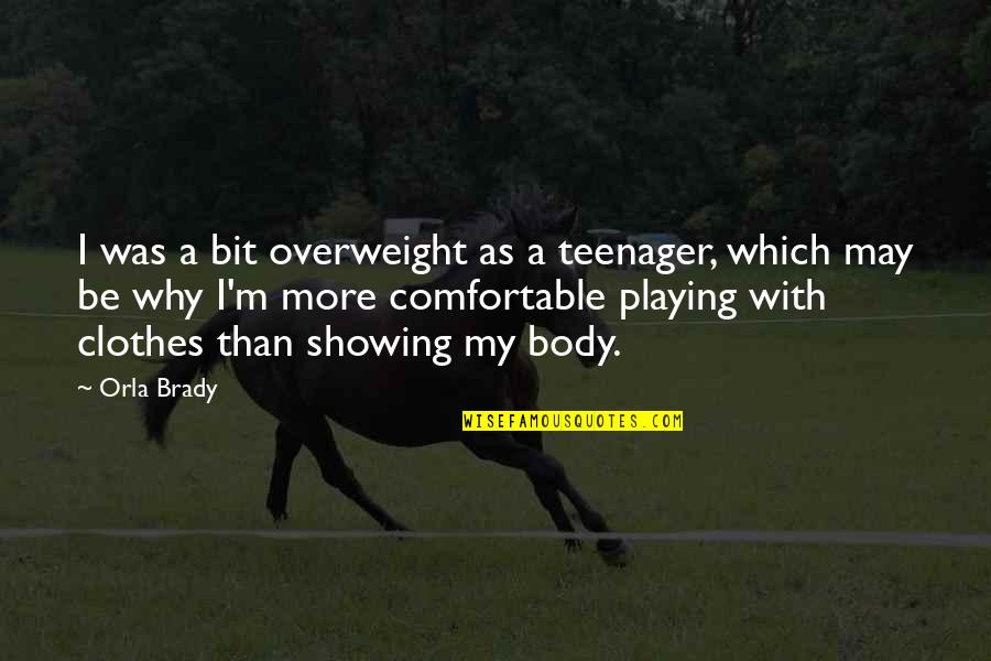 Showing Your Body Quotes By Orla Brady: I was a bit overweight as a teenager,