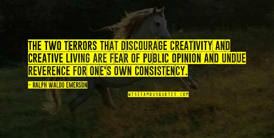 Showing Your Body Quotes By Ralph Waldo Emerson: The two terrors that discourage creativity and creative