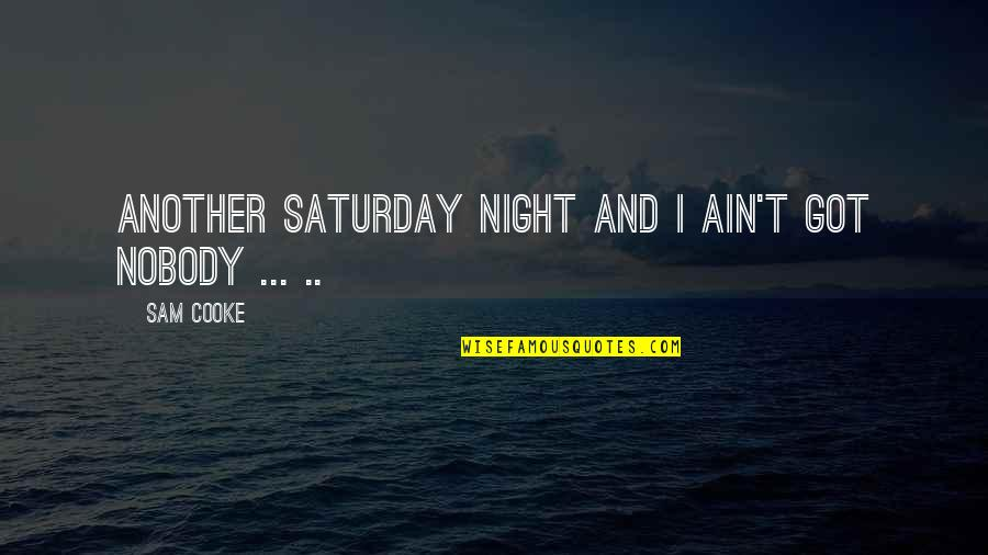 Showing Your Body Quotes By Sam Cooke: Another Saturday night and I ain't got nobody