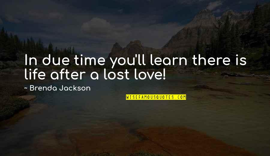 Showpieces Quotes By Brenda Jackson: In due time you'll learn there is life