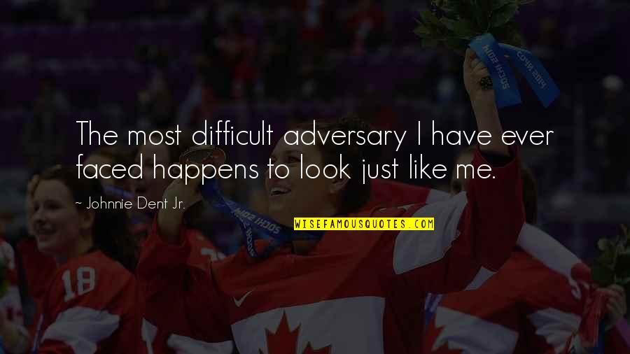 Shrek 2 Muffin Man Quotes By Johnnie Dent Jr.: The most difficult adversary I have ever faced