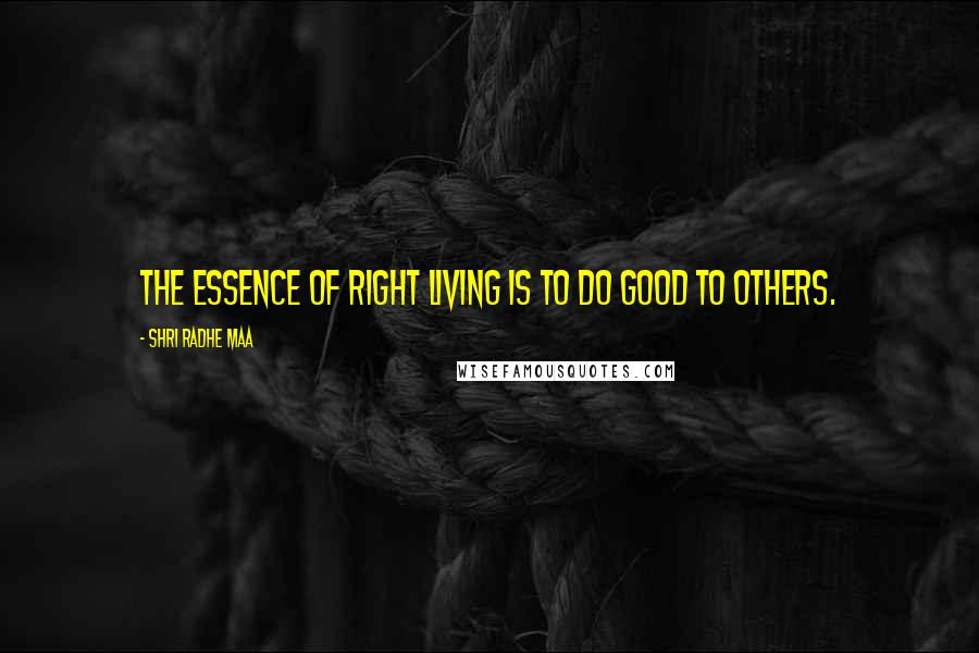 Shri Radhe Maa quotes: The essence of right living is to do good to others.