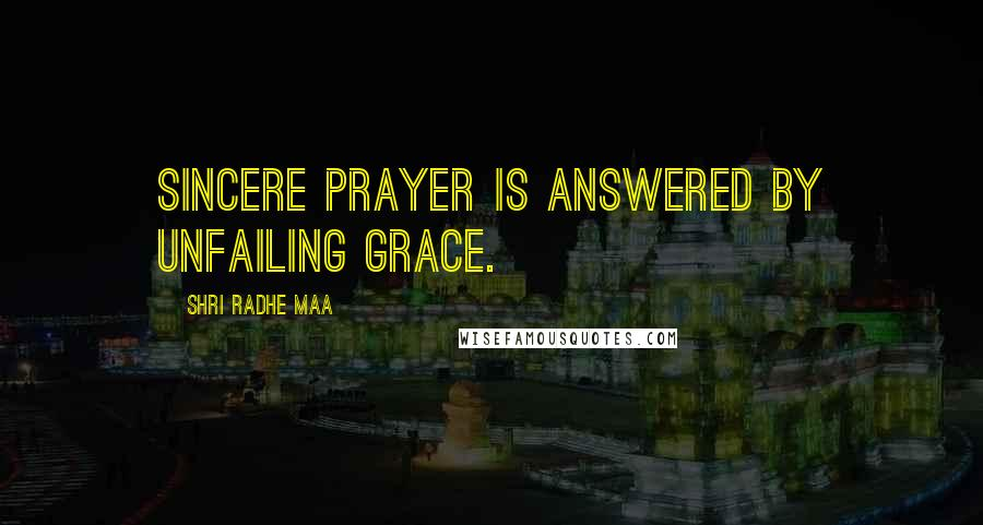 Shri Radhe Maa quotes: Sincere prayer is answered by unfailing grace.