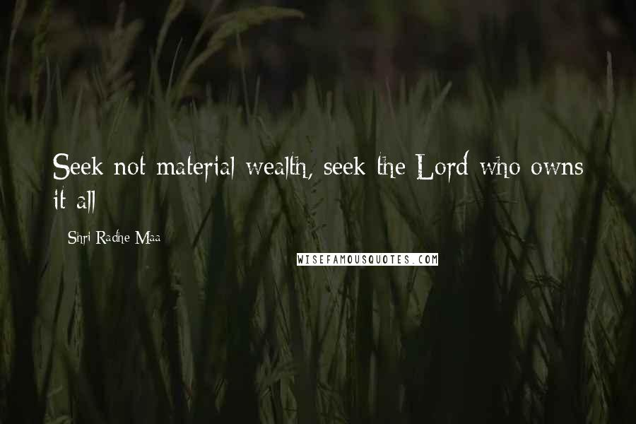Shri Radhe Maa quotes: Seek not material wealth, seek the Lord who owns it all