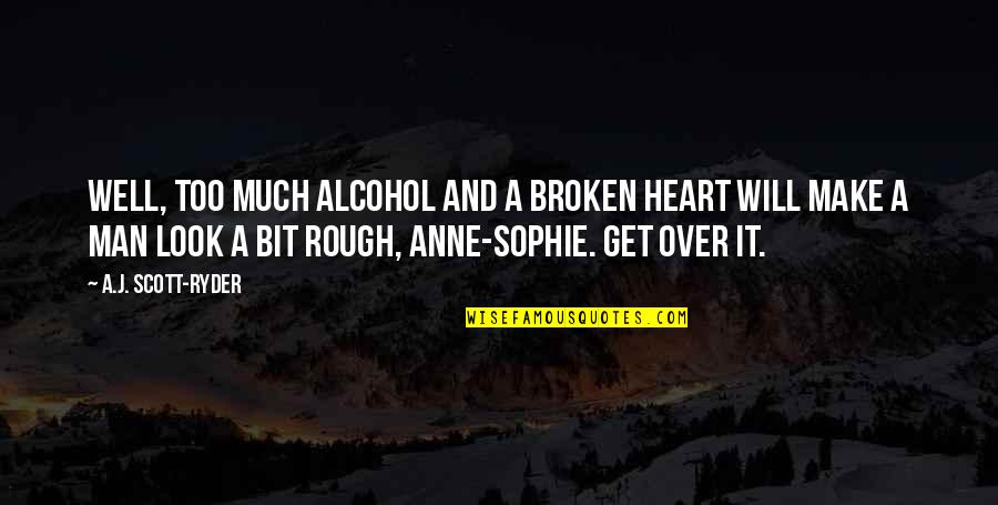 Shriekings Quotes By A.J. Scott-Ryder: Well, too much alcohol and a broken heart