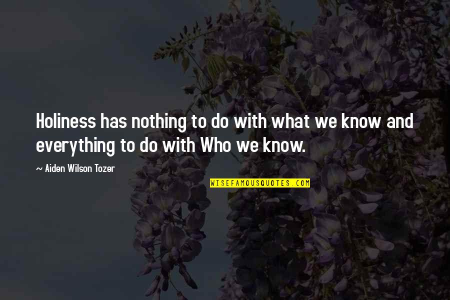 Shriekings Quotes By Aiden Wilson Tozer: Holiness has nothing to do with what we