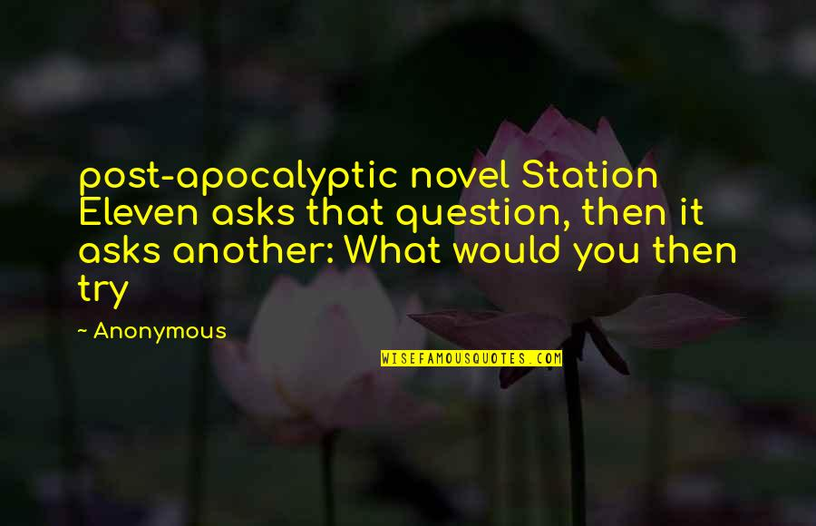 Shriekings Quotes By Anonymous: post-apocalyptic novel Station Eleven asks that question, then