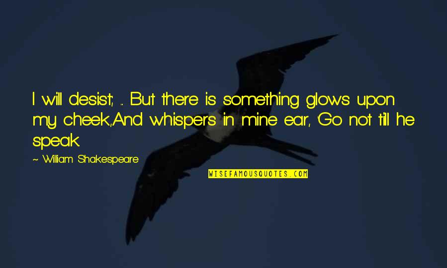 Shriekings Quotes By William Shakespeare: I will desist; ... But there is something