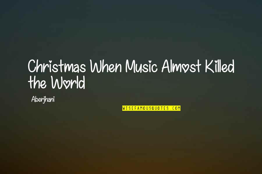 Shriner Quotes By Aberjhani: Christmas When Music Almost Killed the World