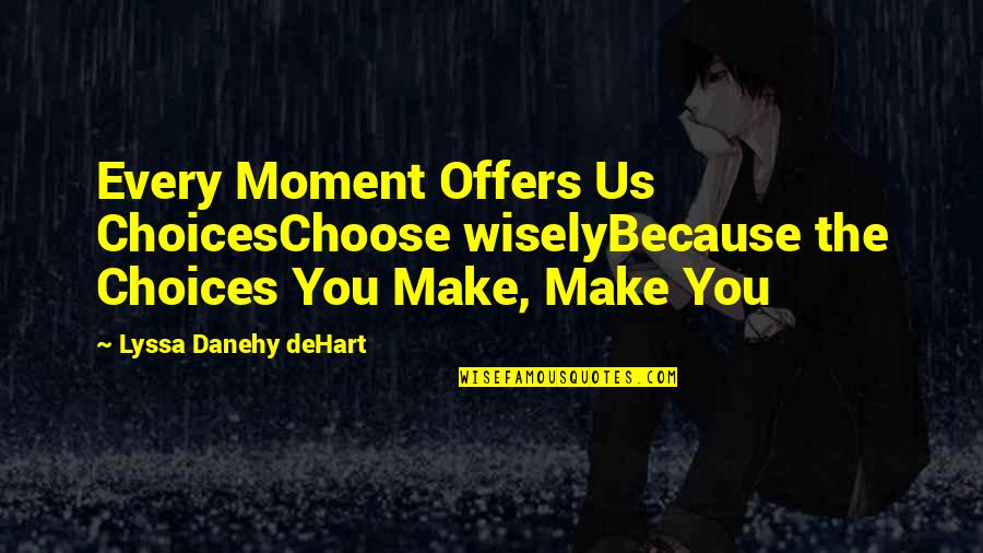 Shriner Quotes By Lyssa Danehy DeHart: Every Moment Offers Us ChoicesChoose wiselyBecause the Choices