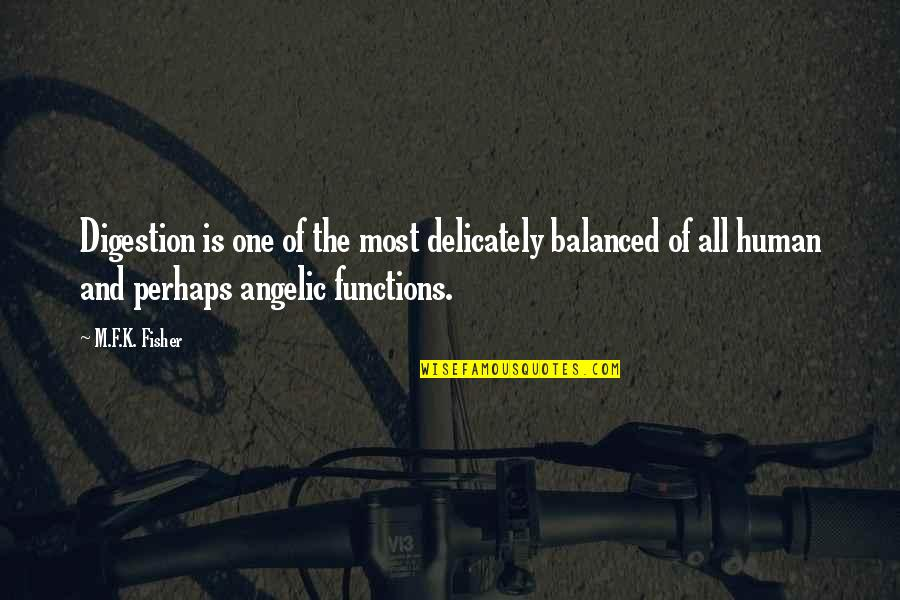Shriner Quotes By M.F.K. Fisher: Digestion is one of the most delicately balanced