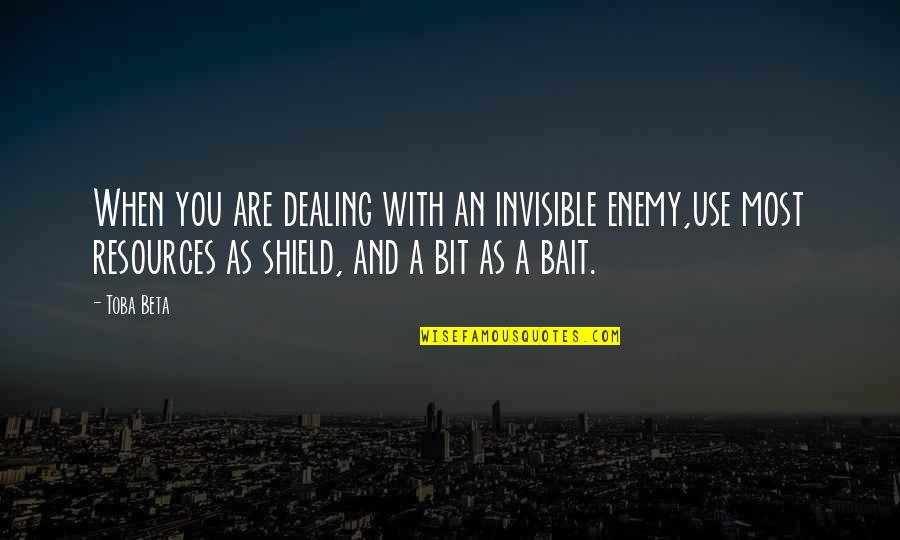 Shriner Quotes By Toba Beta: When you are dealing with an invisible enemy,use