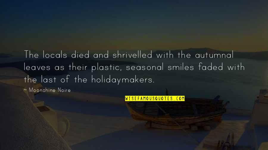 Shrivelled Quotes By Moonshine Noire: The locals died and shrivelled with the autumnal