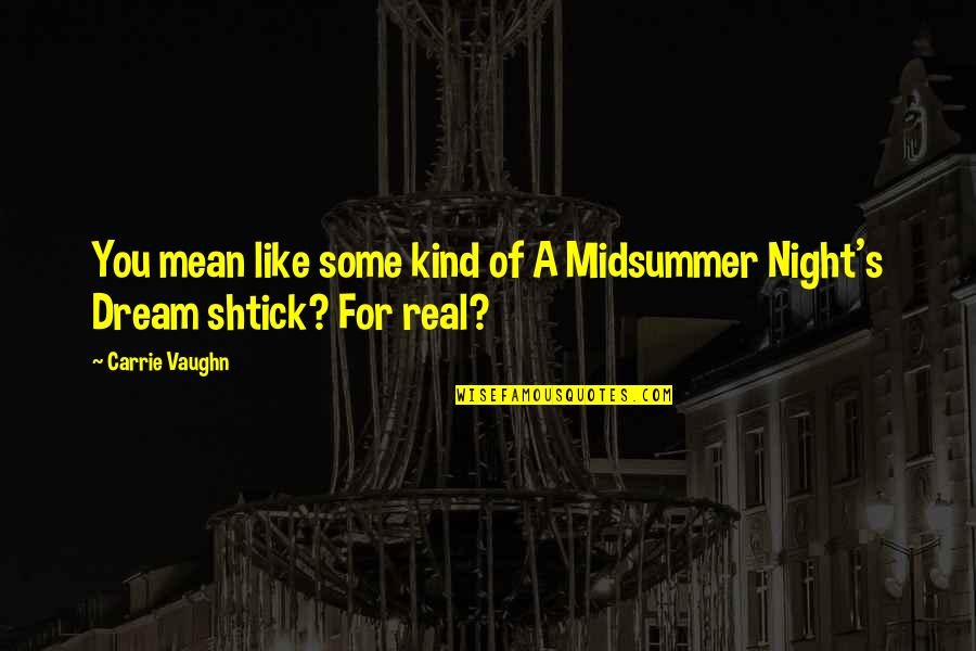 Shtick Quotes By Carrie Vaughn: You mean like some kind of A Midsummer