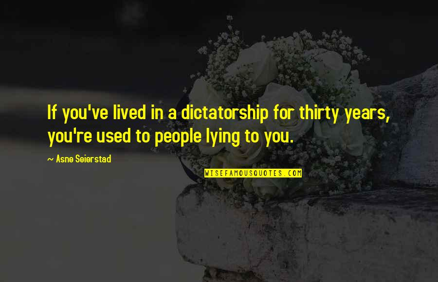 Shuntill Quotes By Asne Seierstad: If you've lived in a dictatorship for thirty