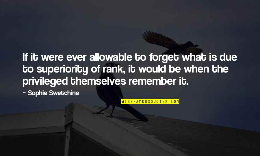 Shuntill Quotes By Sophie Swetchine: If it were ever allowable to forget what