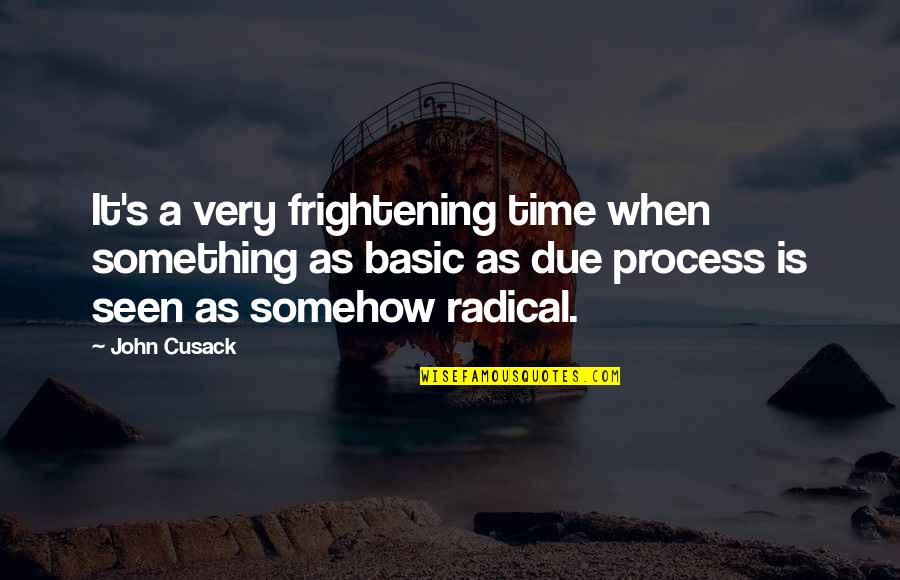 Shusaku Quotes By John Cusack: It's a very frightening time when something as