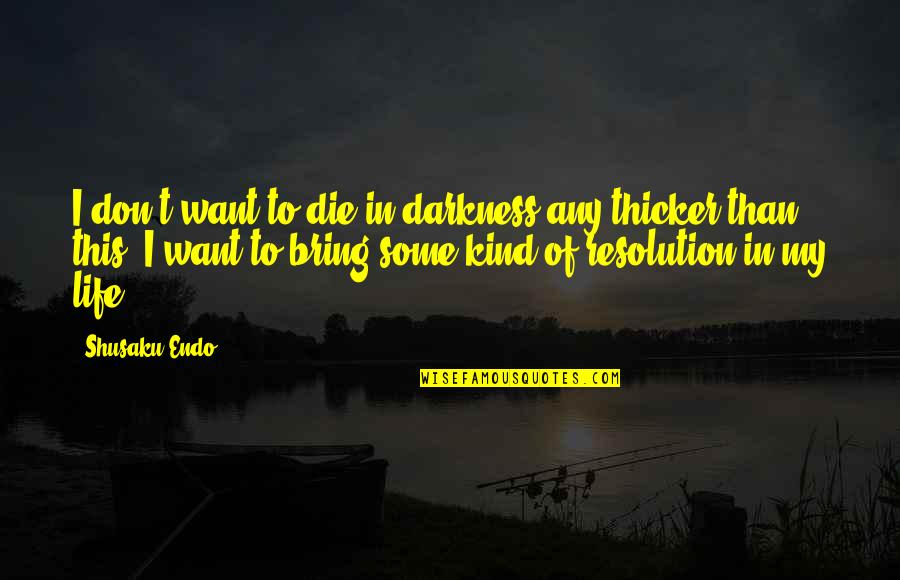 Shusaku Quotes By Shusaku Endo: I don't want to die in darkness any