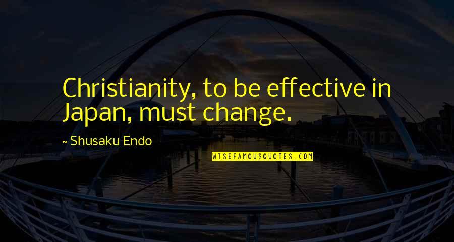 Shusaku Quotes By Shusaku Endo: Christianity, to be effective in Japan, must change.