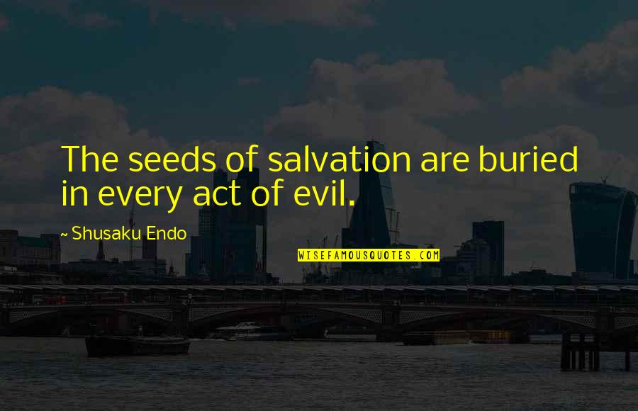 Shusaku Quotes By Shusaku Endo: The seeds of salvation are buried in every