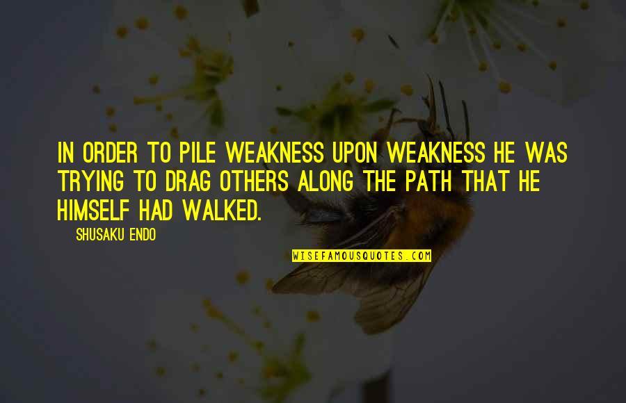 Shusaku Quotes By Shusaku Endo: In order to pile weakness upon weakness he
