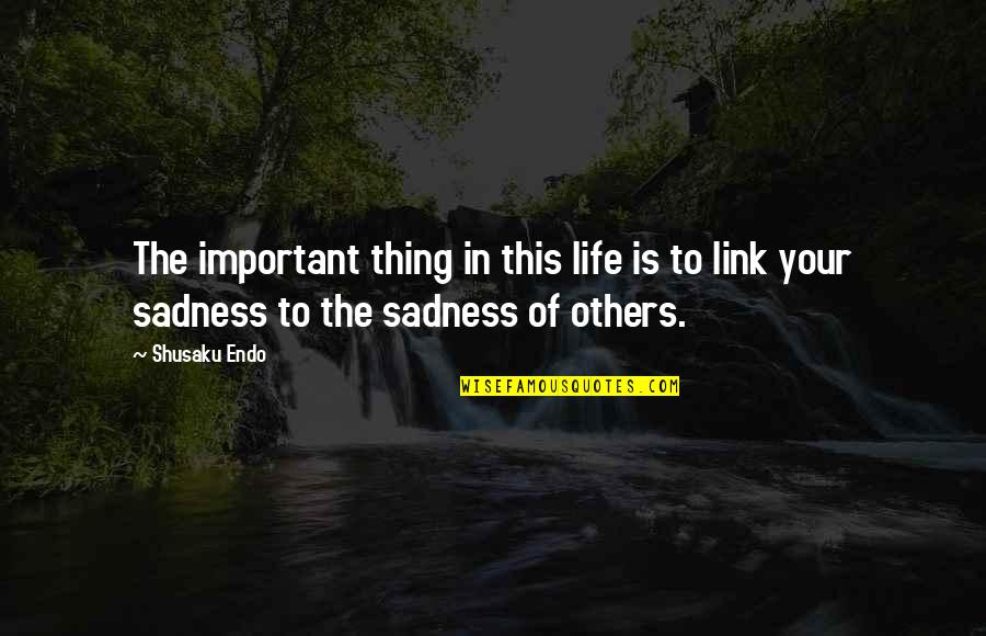 Shusaku Quotes By Shusaku Endo: The important thing in this life is to