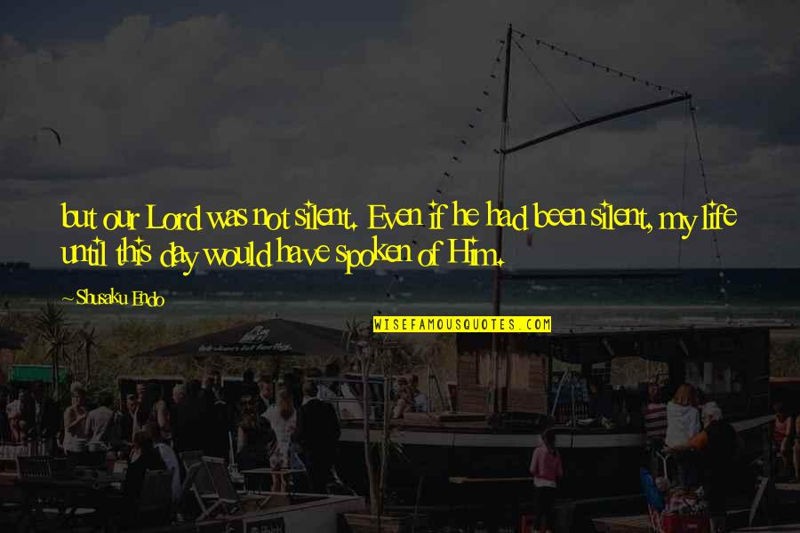 Shusaku Quotes By Shusaku Endo: but our Lord was not silent. Even if