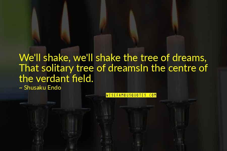 Shusaku Quotes By Shusaku Endo: We'll shake, we'll shake the tree of dreams,