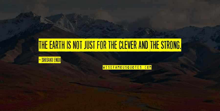 Shusaku Quotes By Shusaku Endo: The earth is not just for the clever