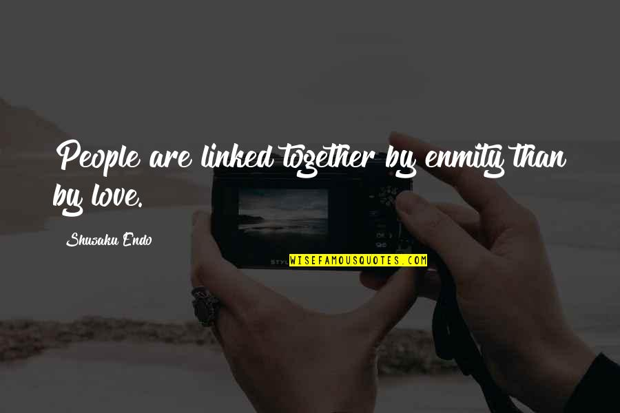 Shusaku Quotes By Shusaku Endo: People are linked together by enmity than by