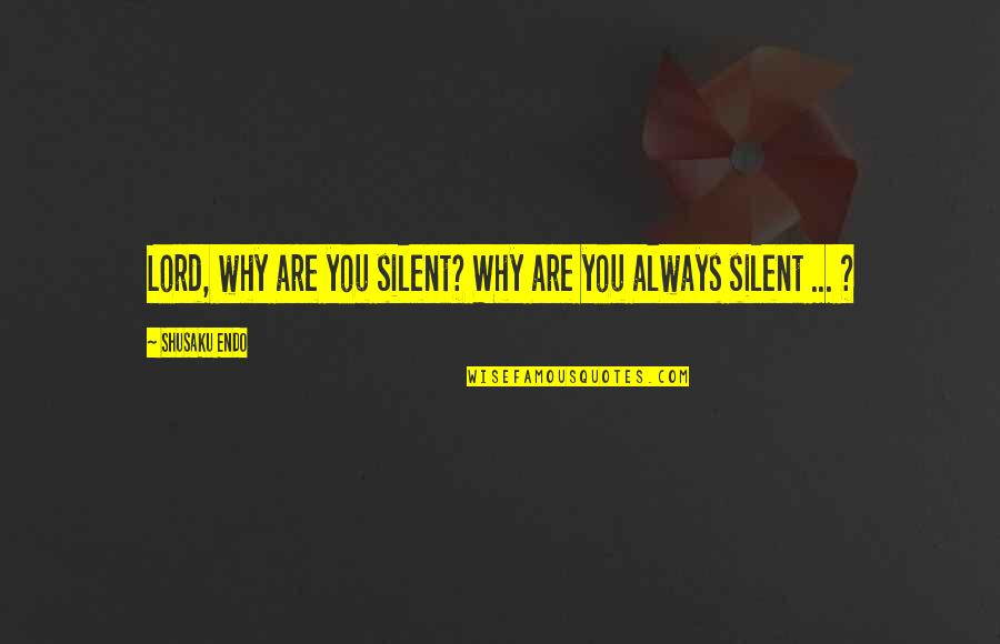Shusaku Quotes By Shusaku Endo: Lord, why are you silent? Why are you