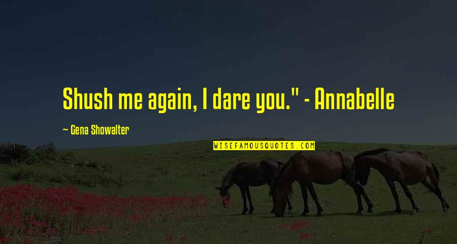 """Shush Quotes By Gena Showalter: Shush me again, I dare you."""" - Annabelle"""
