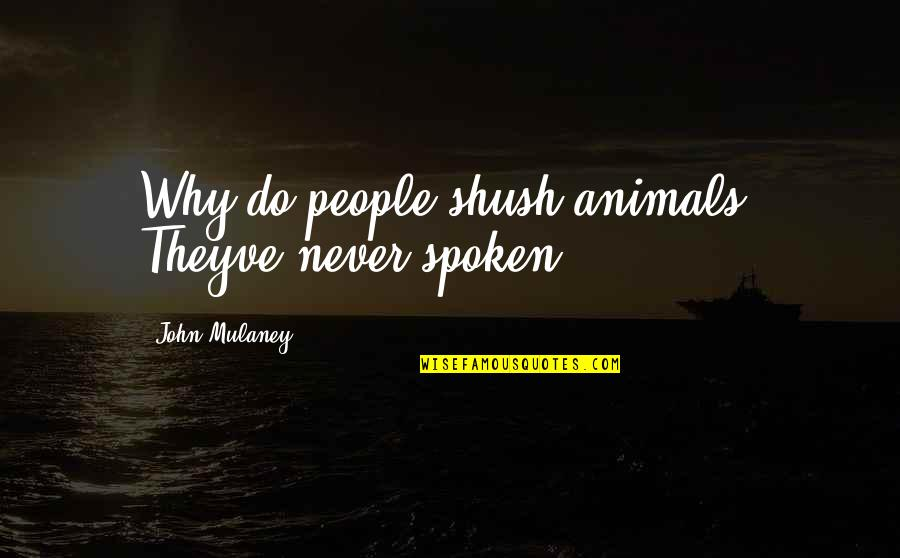 Shush Quotes By John Mulaney: Why do people shush animals? Theyve never spoken