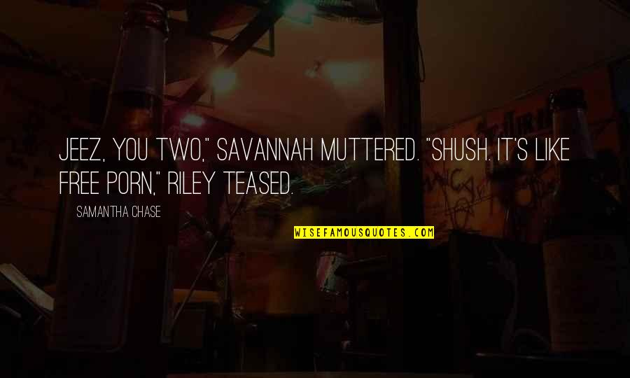 """Shush Quotes By Samantha Chase: Jeez, you two,"""" Savannah muttered. """"Shush. It's like"""