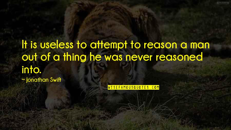 Shut Up And Kiss Me Quotes By Jonathan Swift: It is useless to attempt to reason a