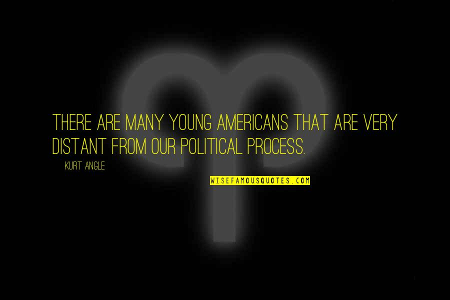 Shut Up And Kiss Me Quotes By Kurt Angle: There are many young Americans that are very