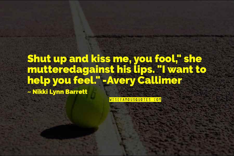 """Shut Up And Kiss Me Quotes By Nikki Lynn Barrett: Shut up and kiss me, you fool,"""" she"""