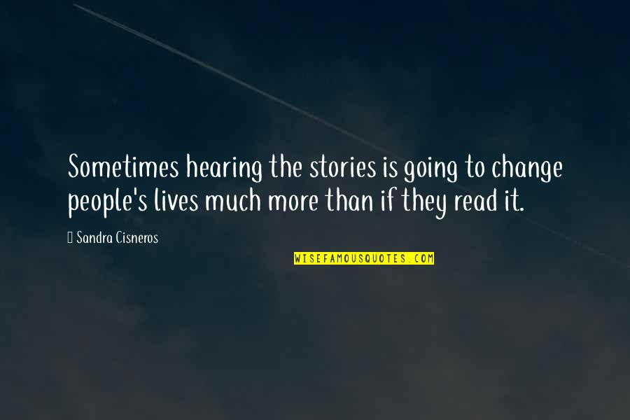 Shut Up And Kiss Me Quotes By Sandra Cisneros: Sometimes hearing the stories is going to change