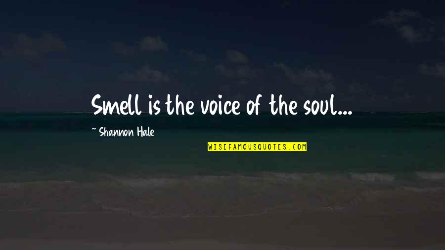 Shut Up And Kiss Me Quotes By Shannon Hale: Smell is the voice of the soul...