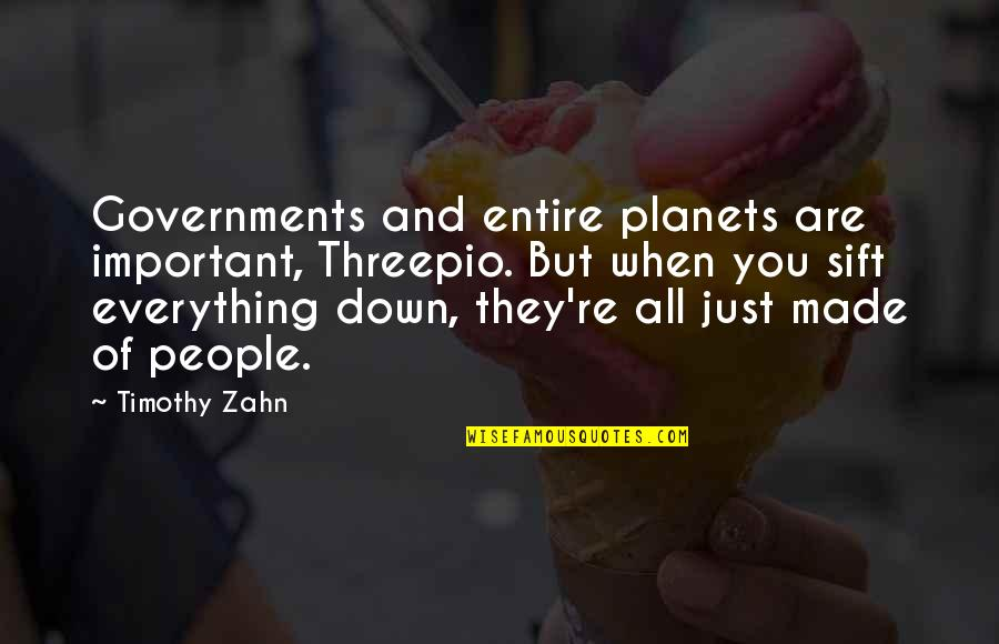 Shut Up And Kiss Me Quotes By Timothy Zahn: Governments and entire planets are important, Threepio. But