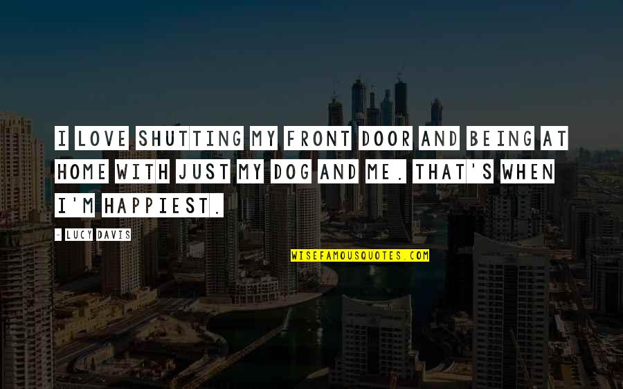 Shutting The Door Quotes By Lucy Davis: I love shutting my front door and being