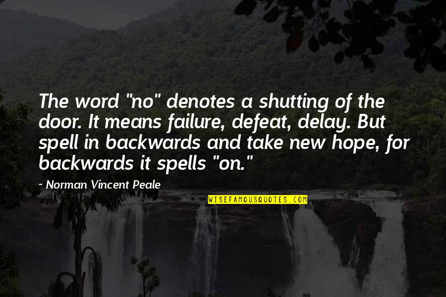 "Shutting The Door Quotes By Norman Vincent Peale: The word ""no"" denotes a shutting of the"