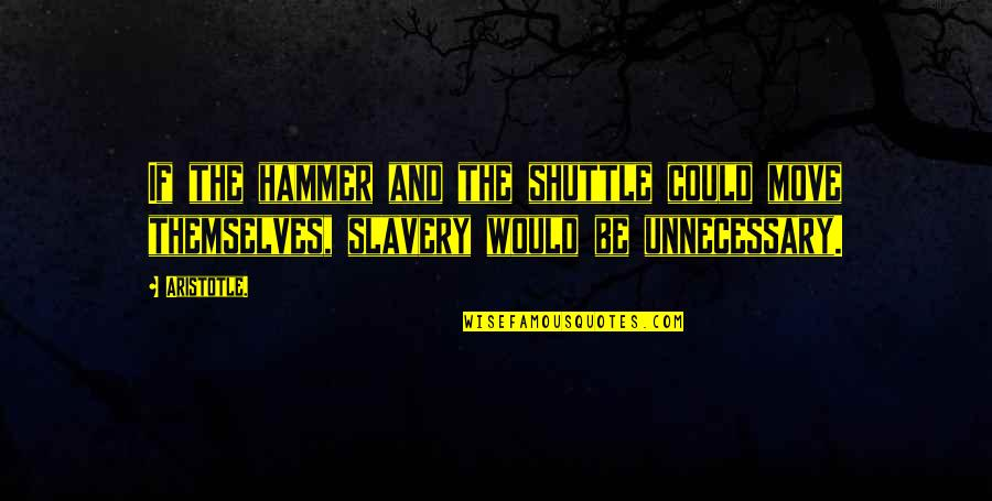 Shuttle Quotes By Aristotle.: If the hammer and the shuttle could move