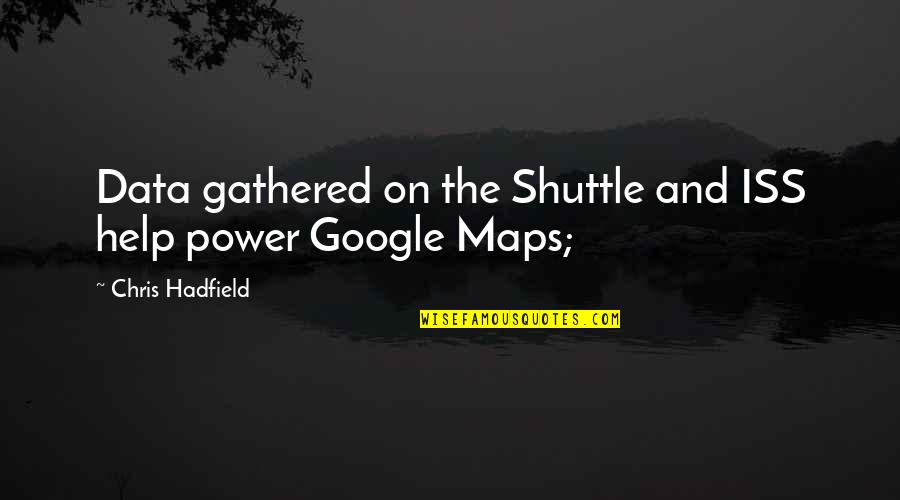 Shuttle Quotes By Chris Hadfield: Data gathered on the Shuttle and ISS help