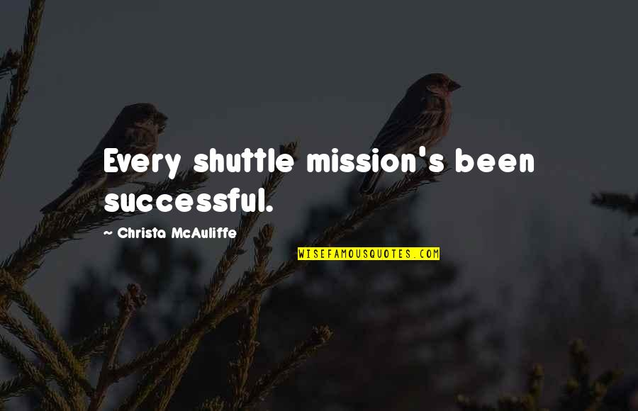 Shuttle Quotes By Christa McAuliffe: Every shuttle mission's been successful.