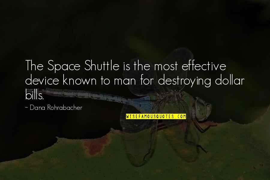 Shuttle Quotes By Dana Rohrabacher: The Space Shuttle is the most effective device