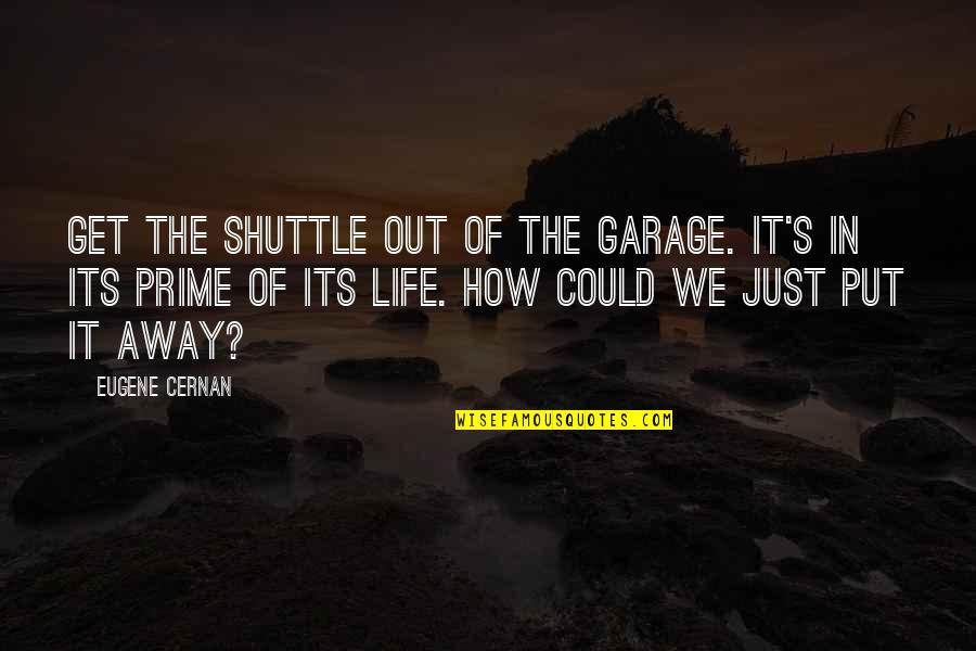 Shuttle Quotes By Eugene Cernan: Get the shuttle out of the garage. It's