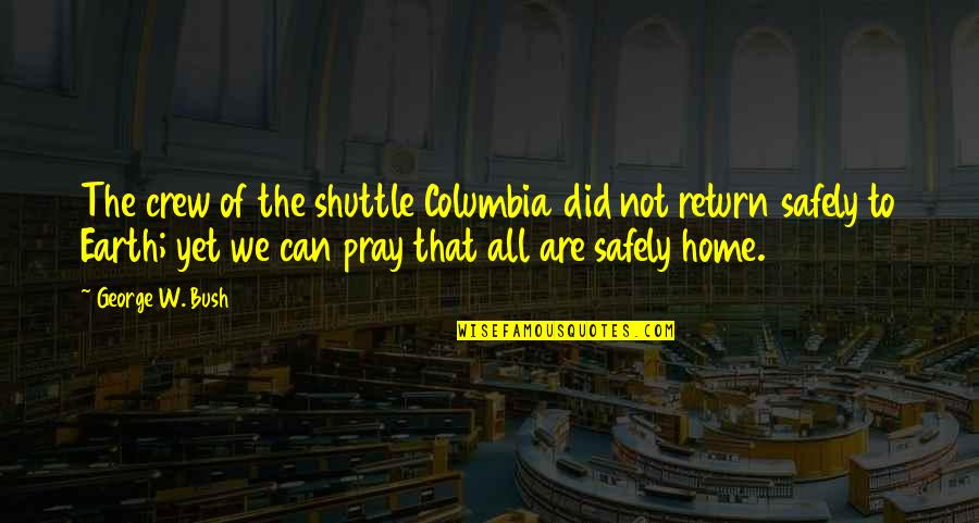 Shuttle Quotes By George W. Bush: The crew of the shuttle Columbia did not
