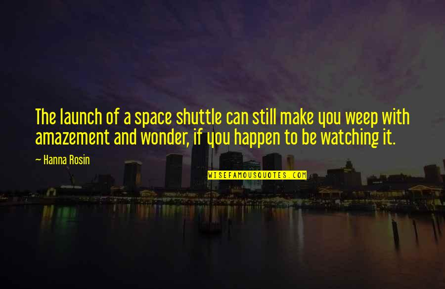 Shuttle Quotes By Hanna Rosin: The launch of a space shuttle can still