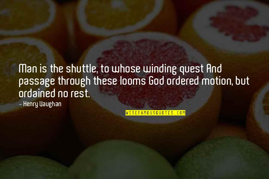 Shuttle Quotes By Henry Vaughan: Man is the shuttle, to whose winding quest